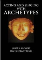Acting and Singing with Archetypes: Book and CD. Book